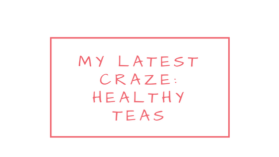 my-latest-craze-healthy-teas