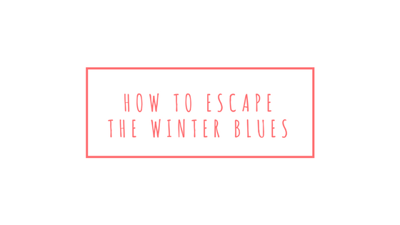 how-to-escape-the-winter-blues